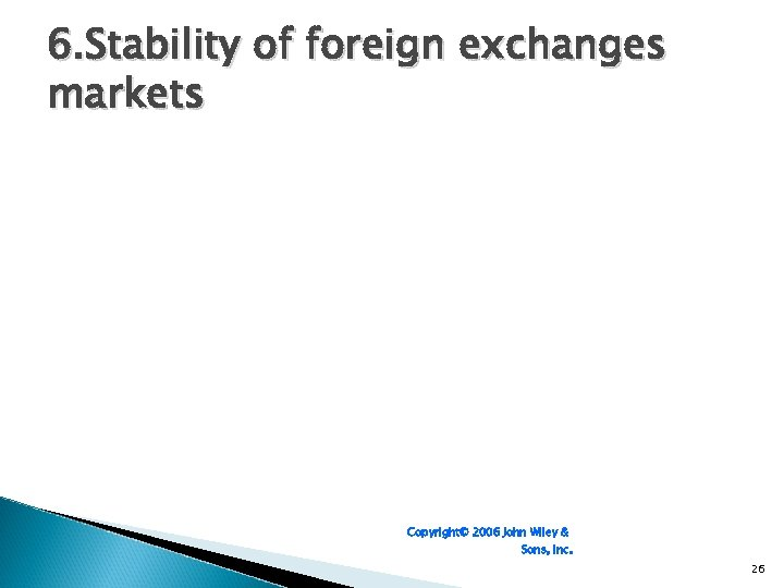 6. Stability of foreign exchanges markets Copyright© 2006 John Wiley & Sons, Inc. 26