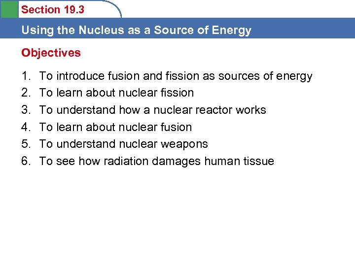Section 19. 3 Using the Nucleus as a Source of Energy Objectives 1. 2.