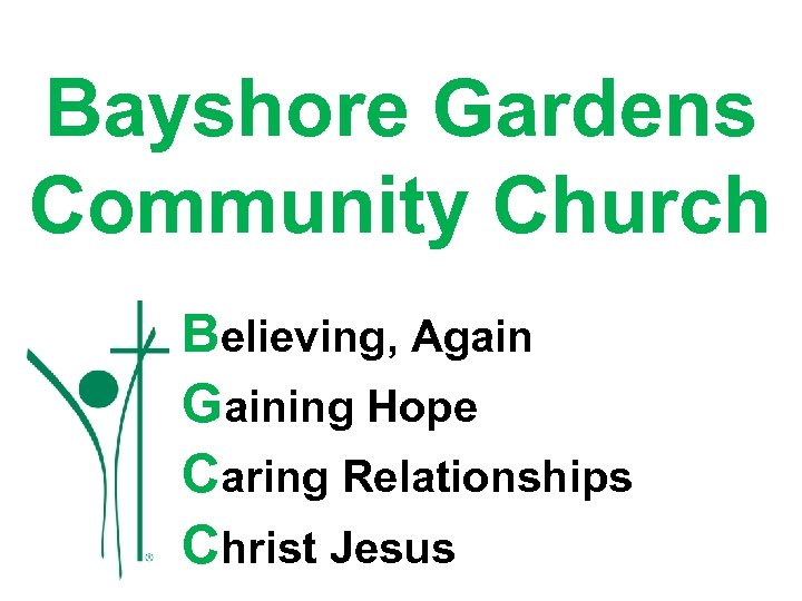 Bayshore Gardens Community Church Believing, Again Gaining Hope Caring Relationships Christ Jesus