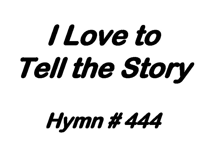 I Love to Tell the Story Hymn # 444