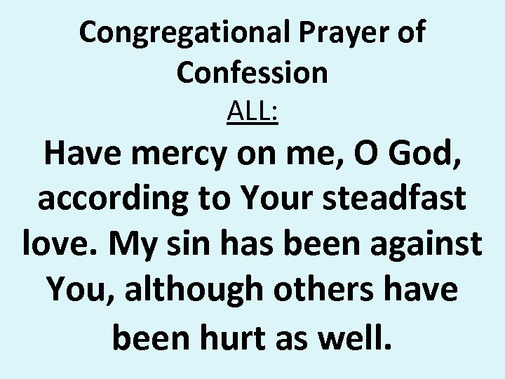 Congregational Prayer of Confession ALL: Have mercy on me, O God, according to Your