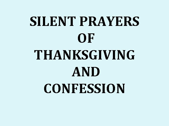 SILENT PRAYERS OF THANKSGIVING AND CONFESSION