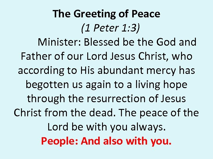 The Greeting of Peace (1 Peter 1: 3) Minister: Blessed be the God and