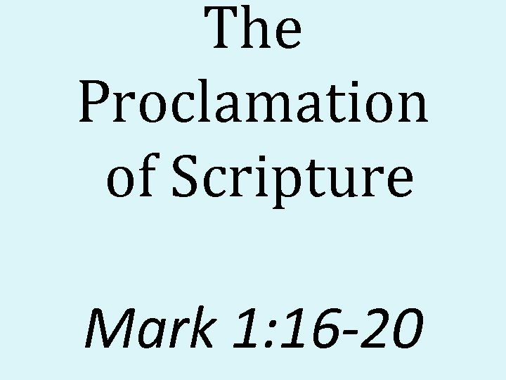 The Proclamation of Scripture Mark 1: 16 -20