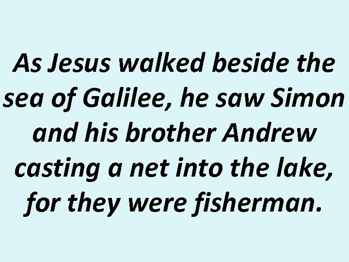 As Jesus walked beside the sea of Galilee, he saw Simon and his brother