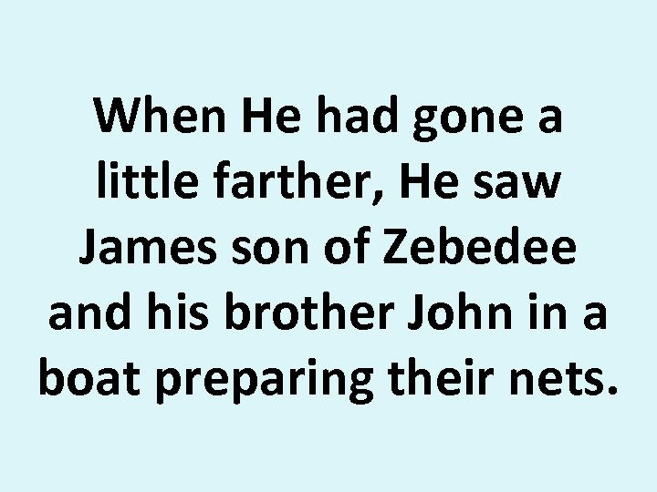 When He had gone a little farther, He saw James son of Zebedee and