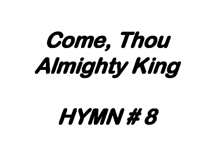 Come, Thou Almighty King HYMN # 8