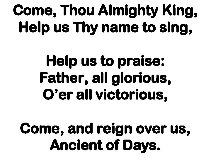 Come, Thou Almighty King, Help us Thy name to sing, Help us to praise: