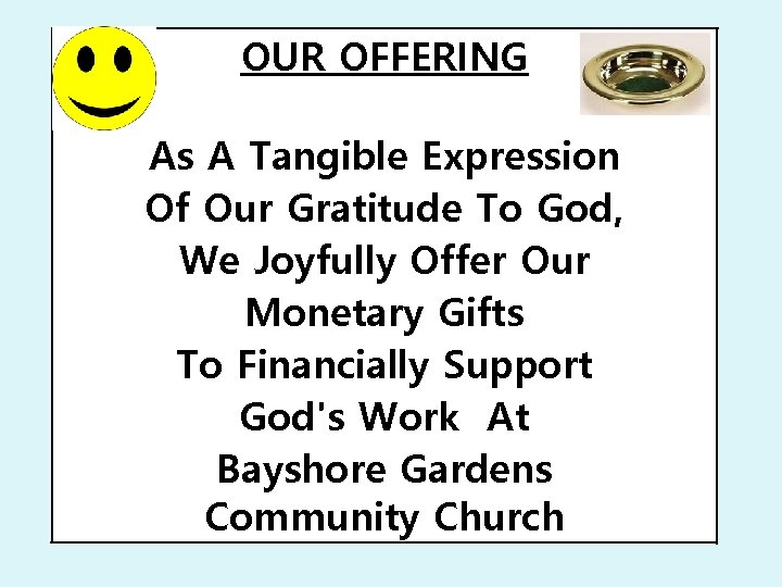 OUR OFFERING As A Tangible Expression Of Our Gratitude To God, We Joyfully Offer
