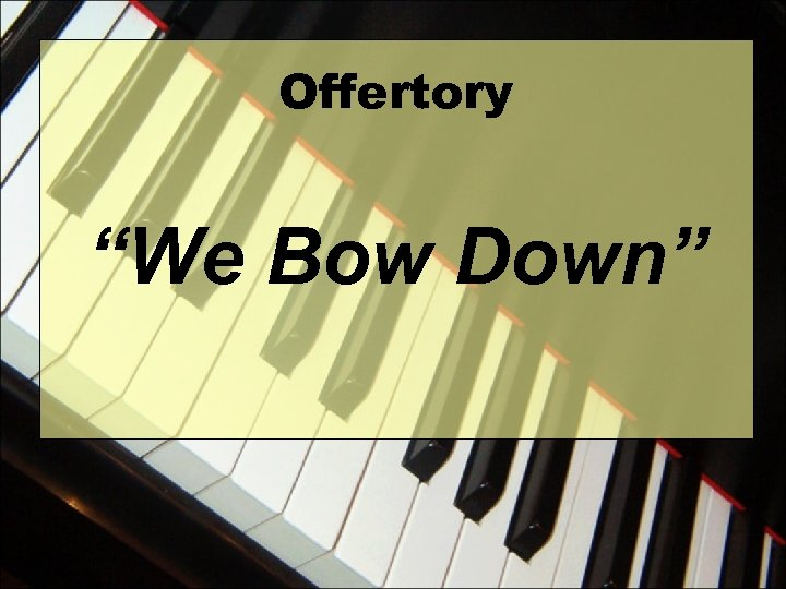 "Offertory ""We Bow Down"""