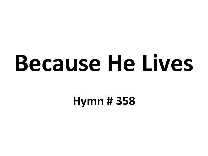 Because He Lives Hymn # 358