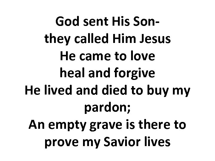 God sent His Sonthey called Him Jesus He came to love heal and forgive