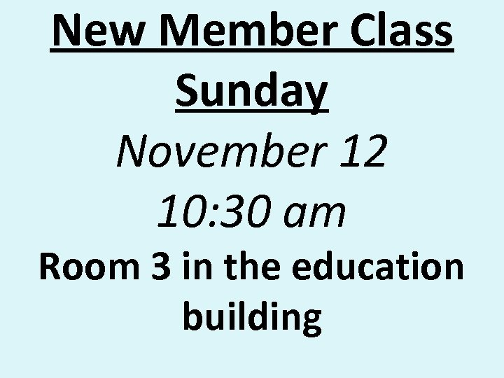 New Member Class Sunday November 12 10: 30 am Room 3 in the education