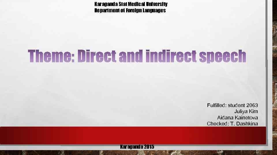 Karaganda Stat Medical University Department of Foreign Languages Fulfilled: student 2063 Juliya Kim Aidana
