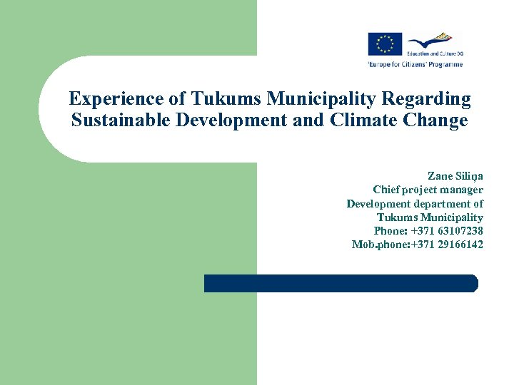 Experience of Tukums Municipality Regarding Sustainable Development and Climate Change Zane Siliņa Chief project