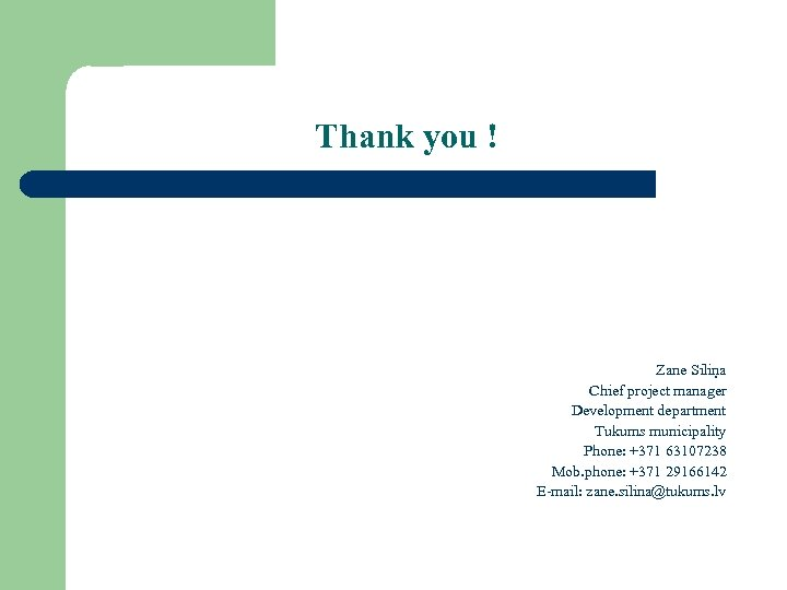 Thank you ! Zane Siliņa Chief project manager Development department Tukums municipality Phone: +371