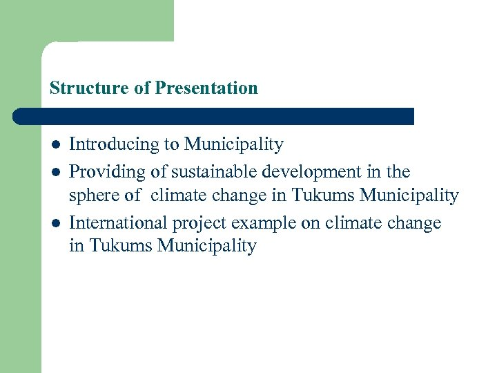 Structure of Presentation l l l Introducing to Municipality Providing of sustainable development in