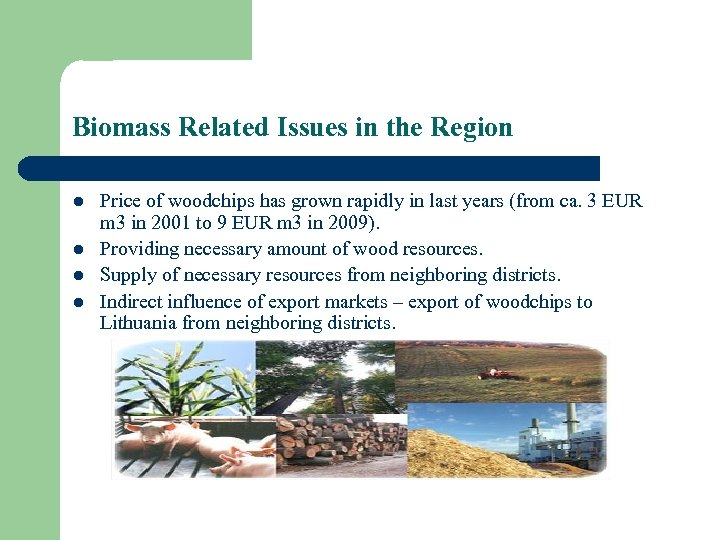 Biomass Related Issues in the Region l l Price of woodchips has grown rapidly