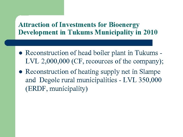 Attraction of Investments for Bioenergy Development in Tukums Municipality in 2010 l l Reconstruction