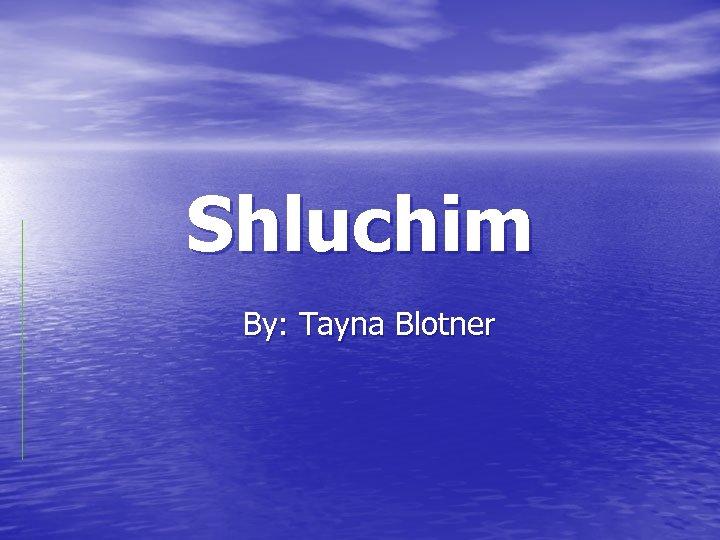 Shluchim By: Tayna Blotner