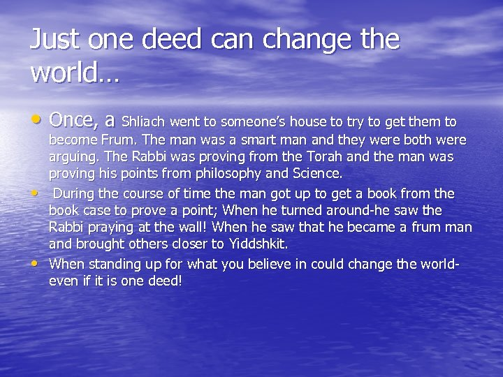 Just one deed can change the world… • Once, a Shliach went to someone's