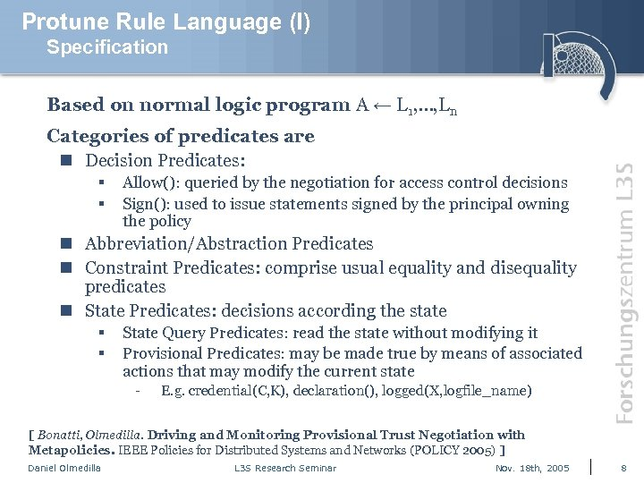 Protune Rule Language (I) Specification Based on normal logic program A ← L 1,