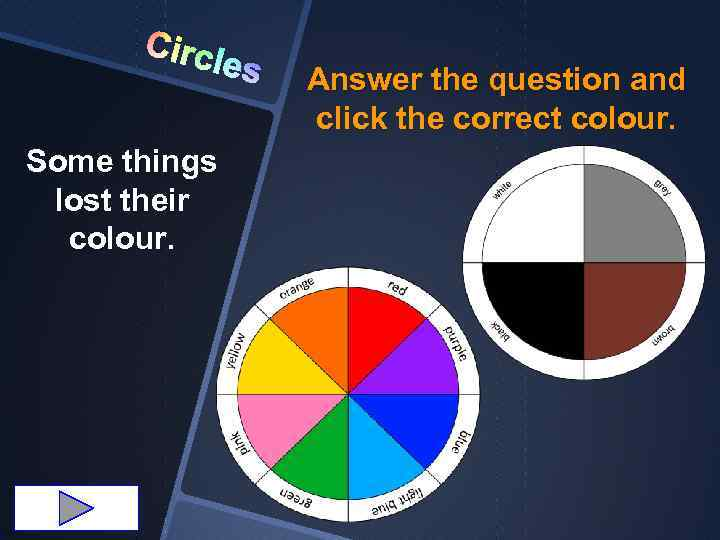 Circl Some things lost their colour. es Answer the question and click the correct