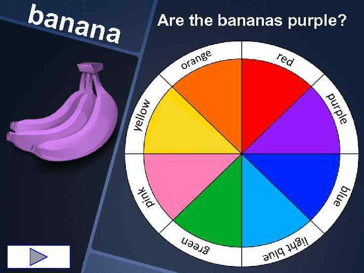 bana na Are the bananas purple?