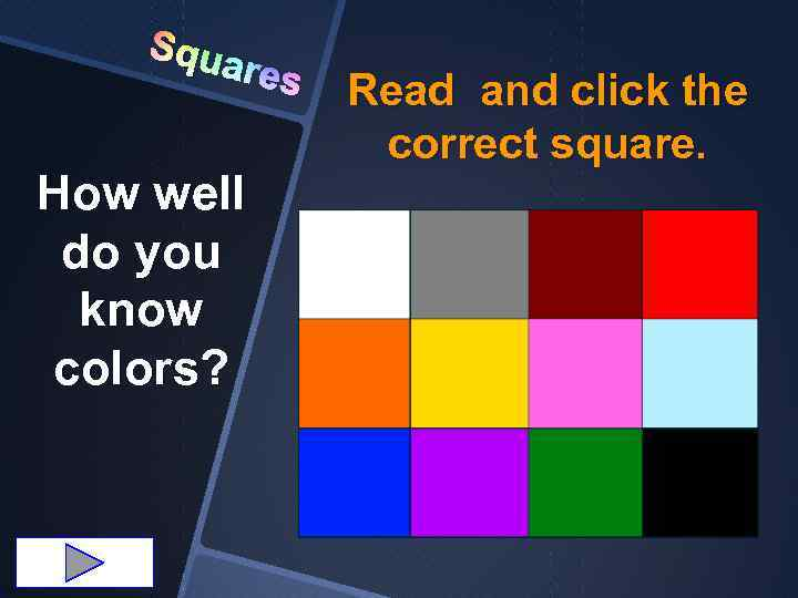 Squa res How well do you know colors? Read and click the correct square.