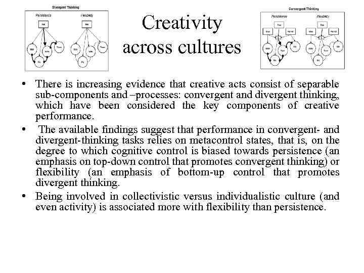 Creativity across cultures • There is increasing evidence that creative acts consist of separable