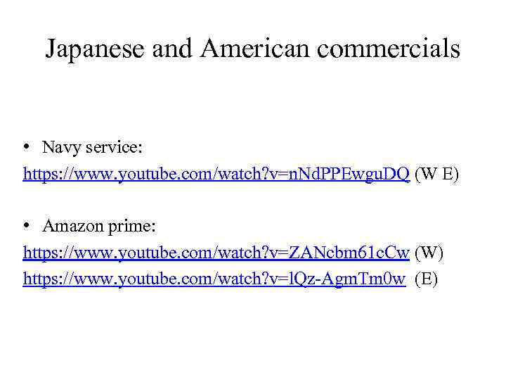 Japanese and American commercials • Navy service: https: //www. youtube. com/watch? v=n. Nd. PPEwgu.
