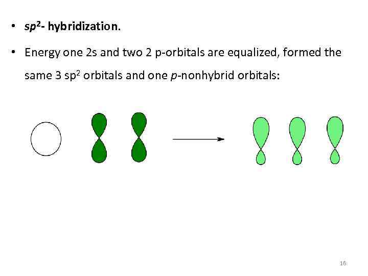 • sp 2 - hybridization. • Energy one 2 s and two 2