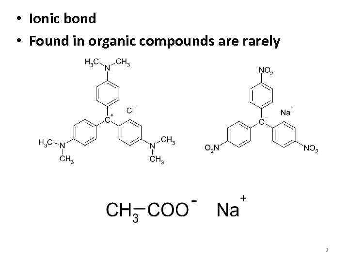 • Ionic bond • Found in organic compounds are rarely 3