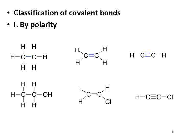 • Classification of covalent bonds • I. By polarity 6