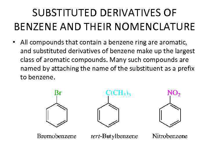 SUBSTITUTED DERIVATIVES OF BENZENE AND THEIR NOMENCLATURE • All compounds that contain a benzene