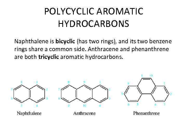 POLYCYCLIC AROMATIC HYDROCARBONS Naphthalene is bicyclic (has two rings), and its two benzene rings