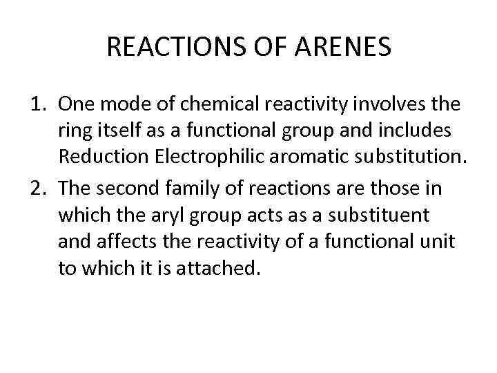 REACTIONS OF ARENES 1. One mode of chemical reactivity involves the ring itself as