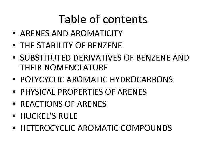 Table of contents • ARENES AND AROMATICITY • THE STABILITY OF BENZENE • SUBSTITUTED