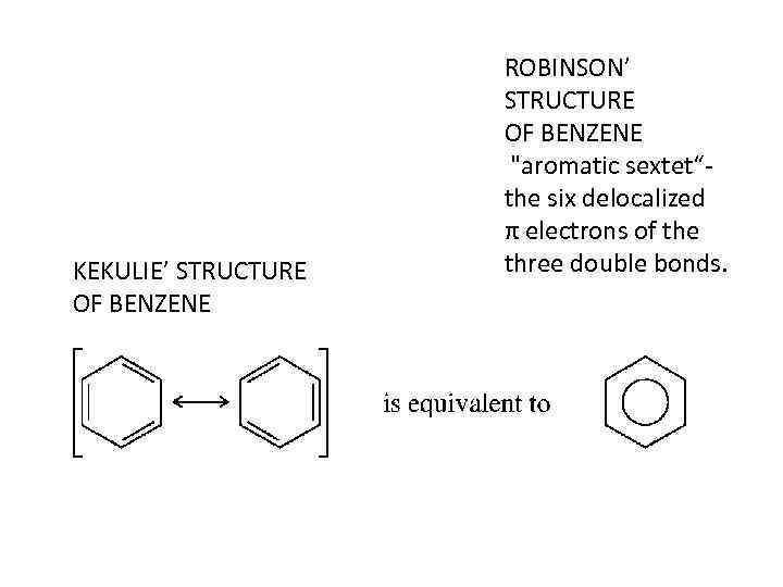 KEKULIE' STRUCTURE OF BENZENE ROBINSON' STRUCTURE OF BENZENE