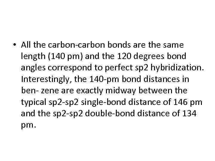 • All the carbon-carbon bonds are the same length (140 pm) and the