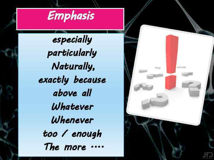 Emphasis especially particularly Naturally, exactly because above all Whatever Whenever too / enough The