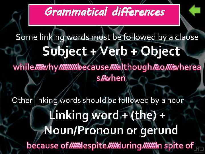 Grammatical differences Some linking words must be followed by a clause Subject + Verb