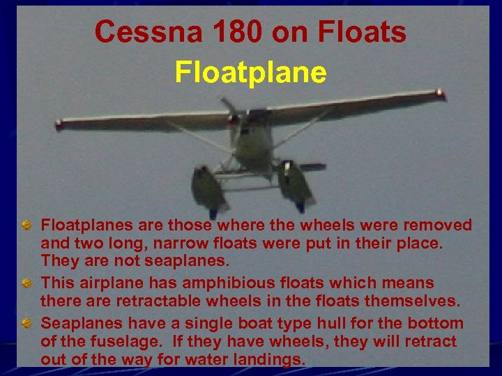 Cessna 180 on Floats Floatplanes are those where the wheels were removed and two
