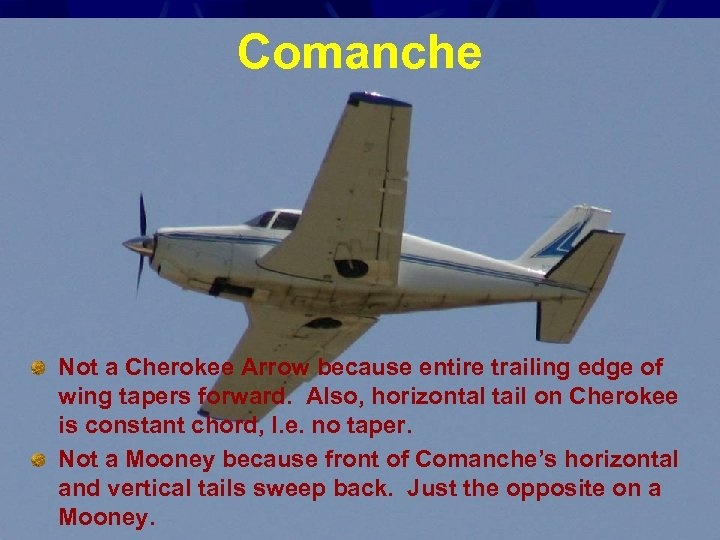 Comanche Not a Cherokee Arrow because entire trailing edge of wing tapers forward. Also,
