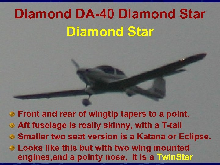 Diamond DA-40 Diamond Star Front and rear of wingtip tapers to a point. Aft