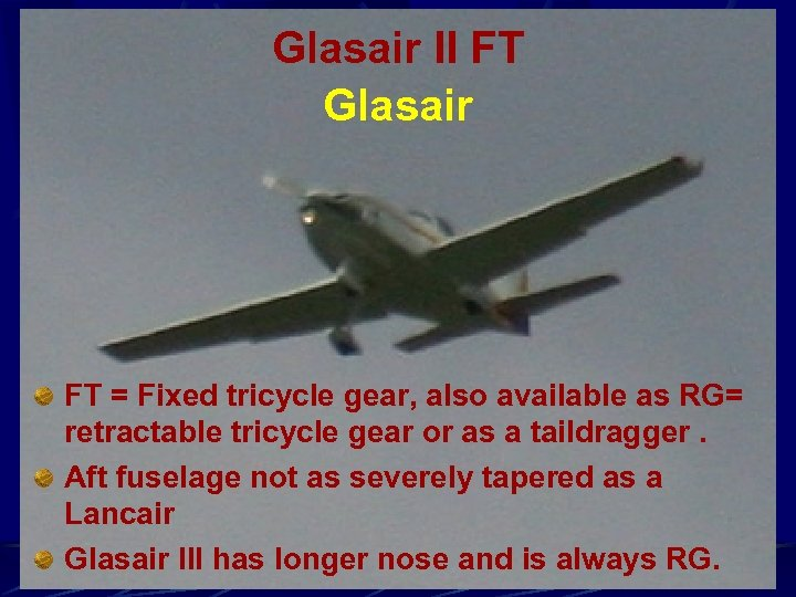 Glasair II FT Glasair FT = Fixed tricycle gear, also available as RG= retractable