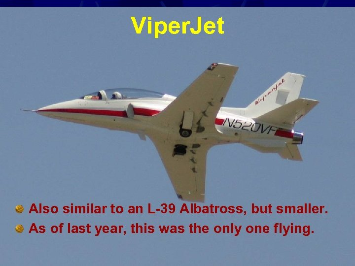 Viper. Jet Also similar to an L-39 Albatross, but smaller. As of last year,