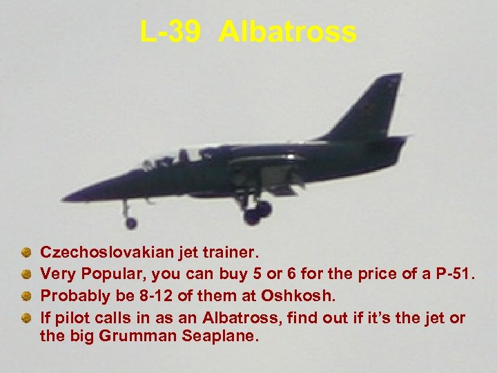 L-39 Albatross Czechoslovakian jet trainer. Very Popular, you can buy 5 or 6 for