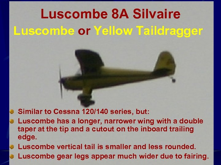 Luscombe 8 A Silvaire Luscombe or Yellow Taildragger Similar to Cessna 120/140 series, but: