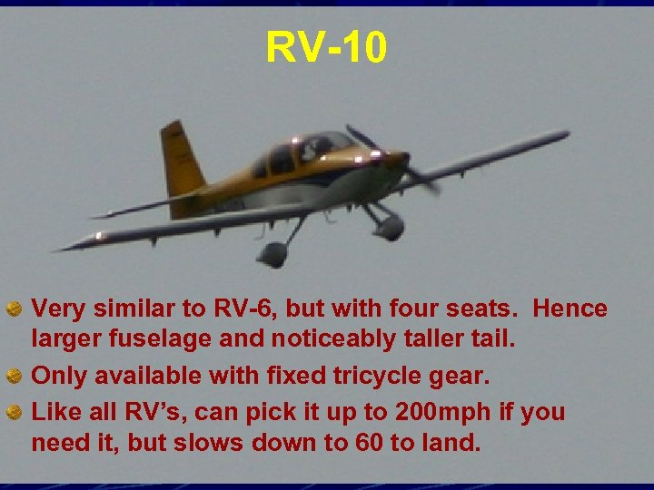 RV-10 Very similar to RV-6, but with four seats. Hence larger fuselage and noticeably
